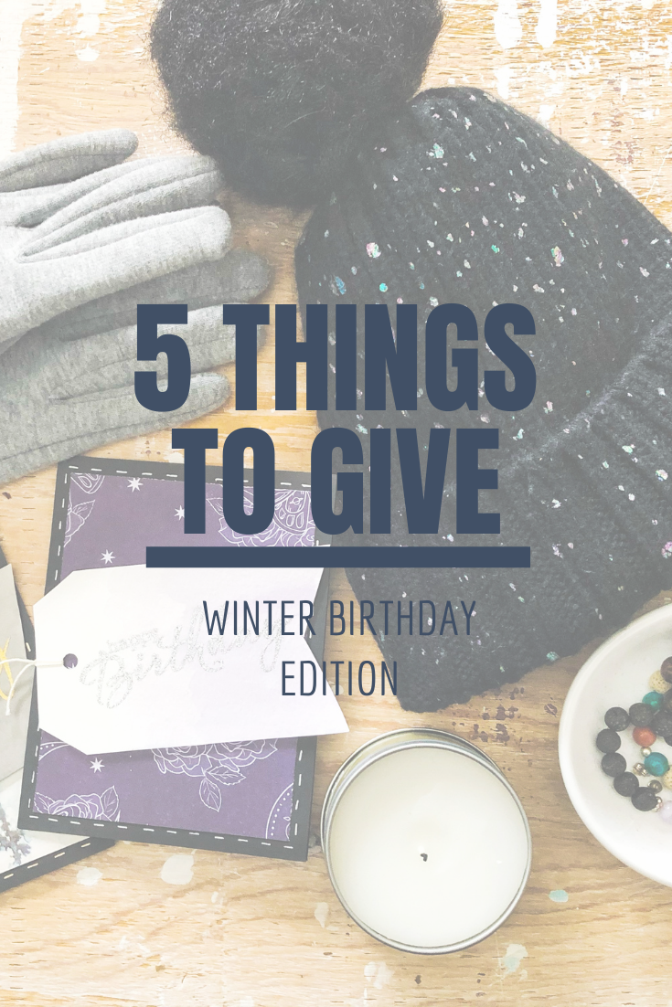 5 Things to Give: Winter Birthday Edition