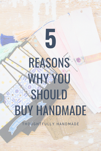 5 Reasons Why You Should Buy Handmade