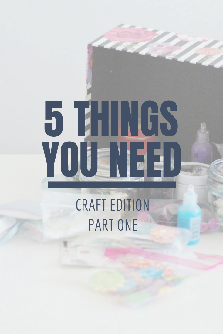 5 Things You Need: Craft Edition (part 1)