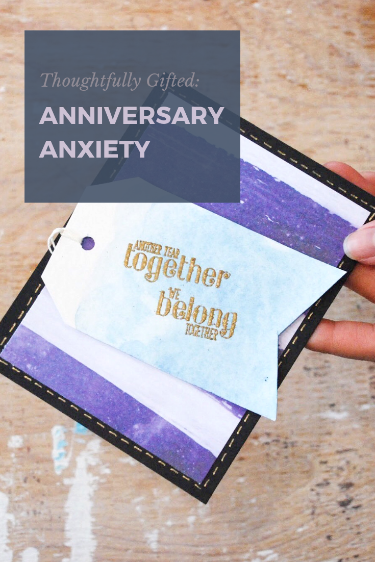 Thoughtfully Gifted: Anniversary Anxiety