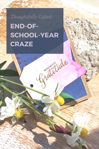 Thoughtfully Gifted: End-of-school-year Craze