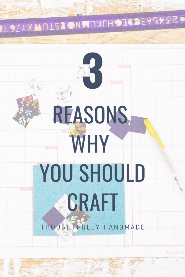 3 Reasons Why You Should Craft | Thoughtfully Handmade