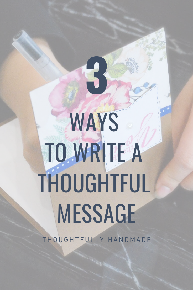 3 easy ways to write a thoughtful message | Thoughtfully Handmade