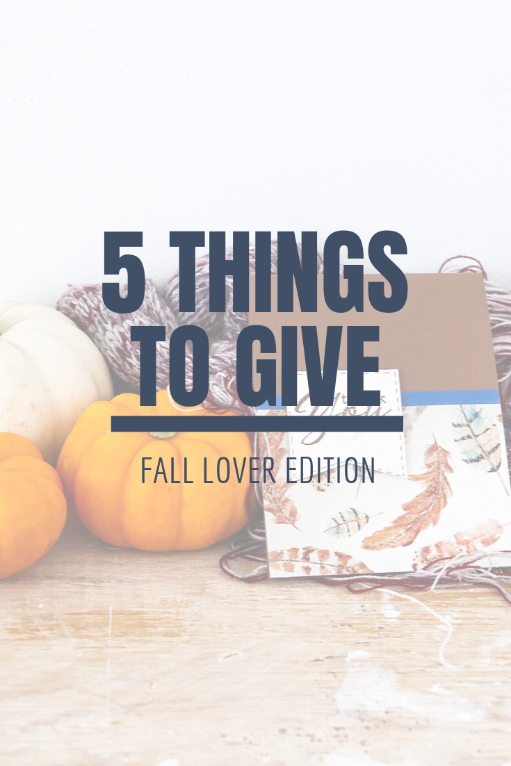 5 Things to Give: Fall Lover Edition | Thoughtfully Handmade