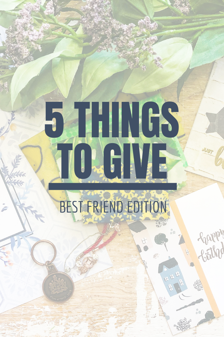 5 Things to Give: Best Friend Edition | Thoughtfully Handmade