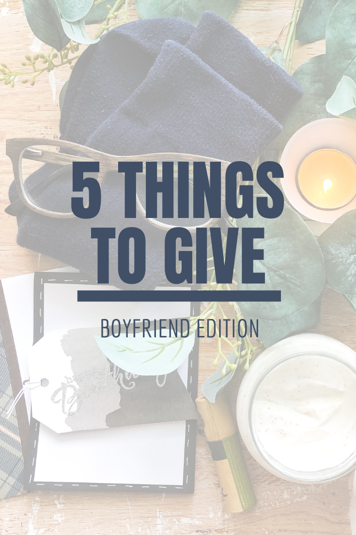 5 Things to Give: Boyfriend Edition | Thoughtfully Handmade
