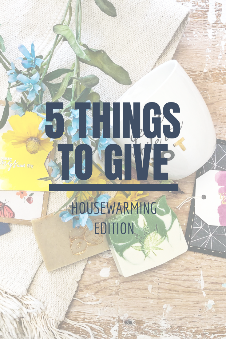 5 Things to Give: Housewarming Edition | Thoughtfully Handmade