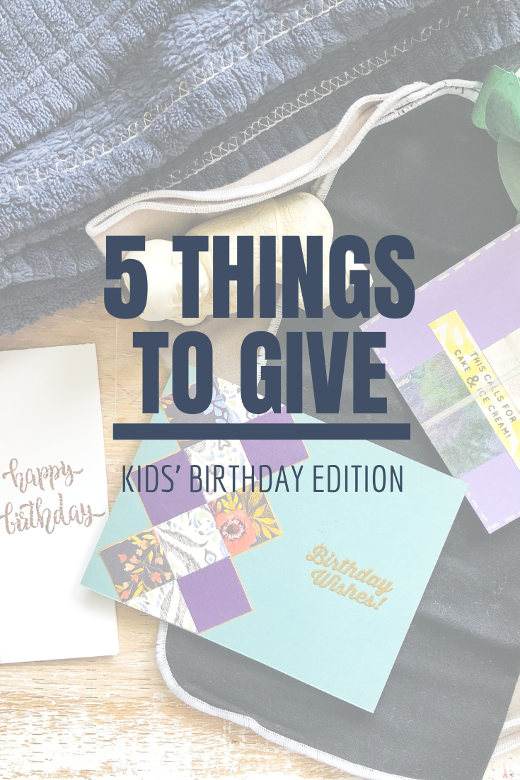 5 Things to Give: Kids' Birthday Edition   Thoughtfully Handmade
