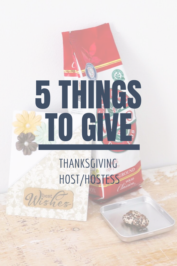 5 Things to Give: Thanksgiving Host/Hostess Edition | Thoughtfully Handmade