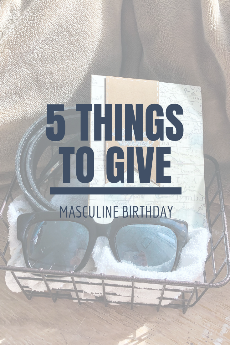 5 Things to Give: Masculine Birthday Edition | Thoughtfully Handmade