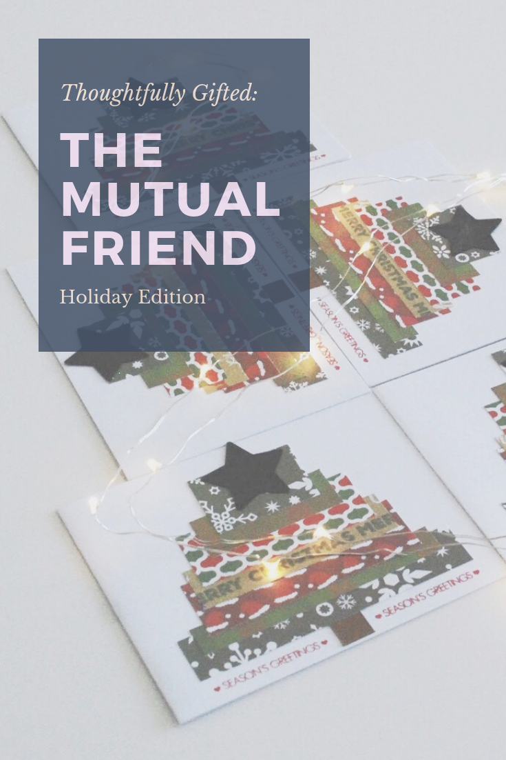 Thoughtfully Gifted: the mutual friend (holiday edition) | Thoughtfully Handmade