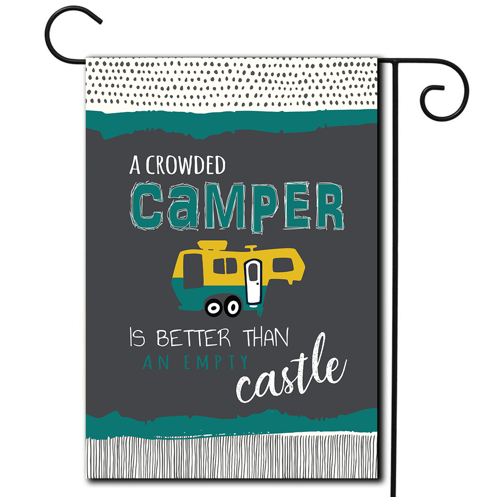 "RV Garden Flag 5th Wheel  ""A Crowded Camper Is Better Than An Empty Castle"""