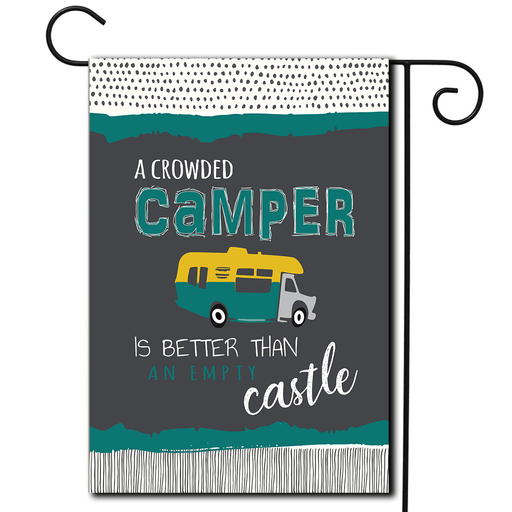 "RV Garden Flag Class C ""A Crowded Camper Is Better Than An Empty Castle"""