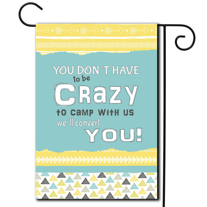 "RV Camping Yard Flag ""You Don't Have To Be Crazy To Camp With Us We'll Convert You"""