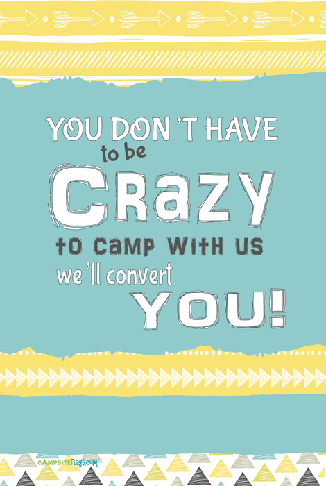 "Personalized RV Camping Yard Flag ""You Don't Have To Be Crazy To Camp With Us We'll Convert You"""