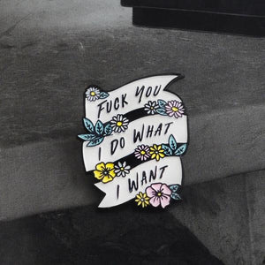 Fuck You I Do What I Want Enamel Pin
