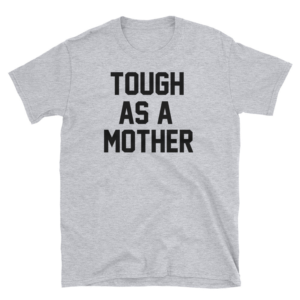 Tough As A Mother Unisex Tee