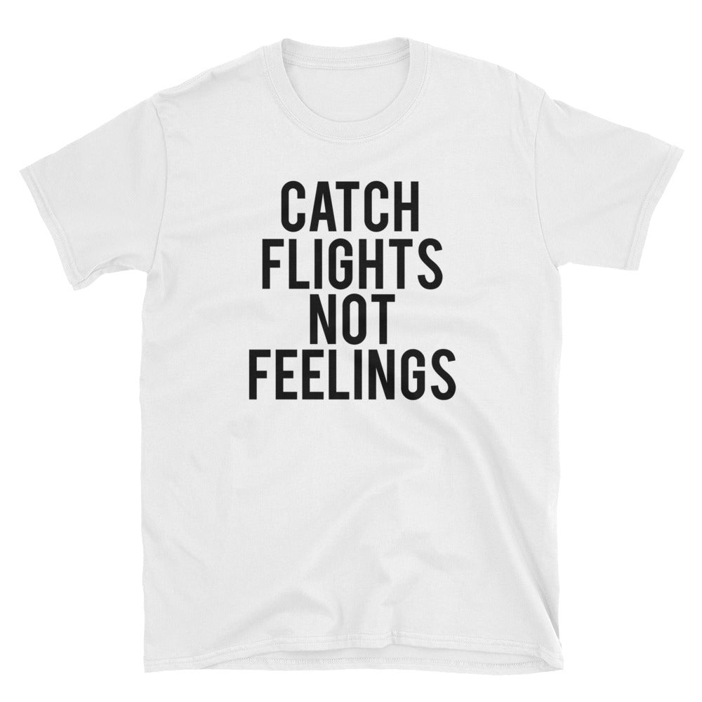 Catch Flights Not Feelings Unisex Tee