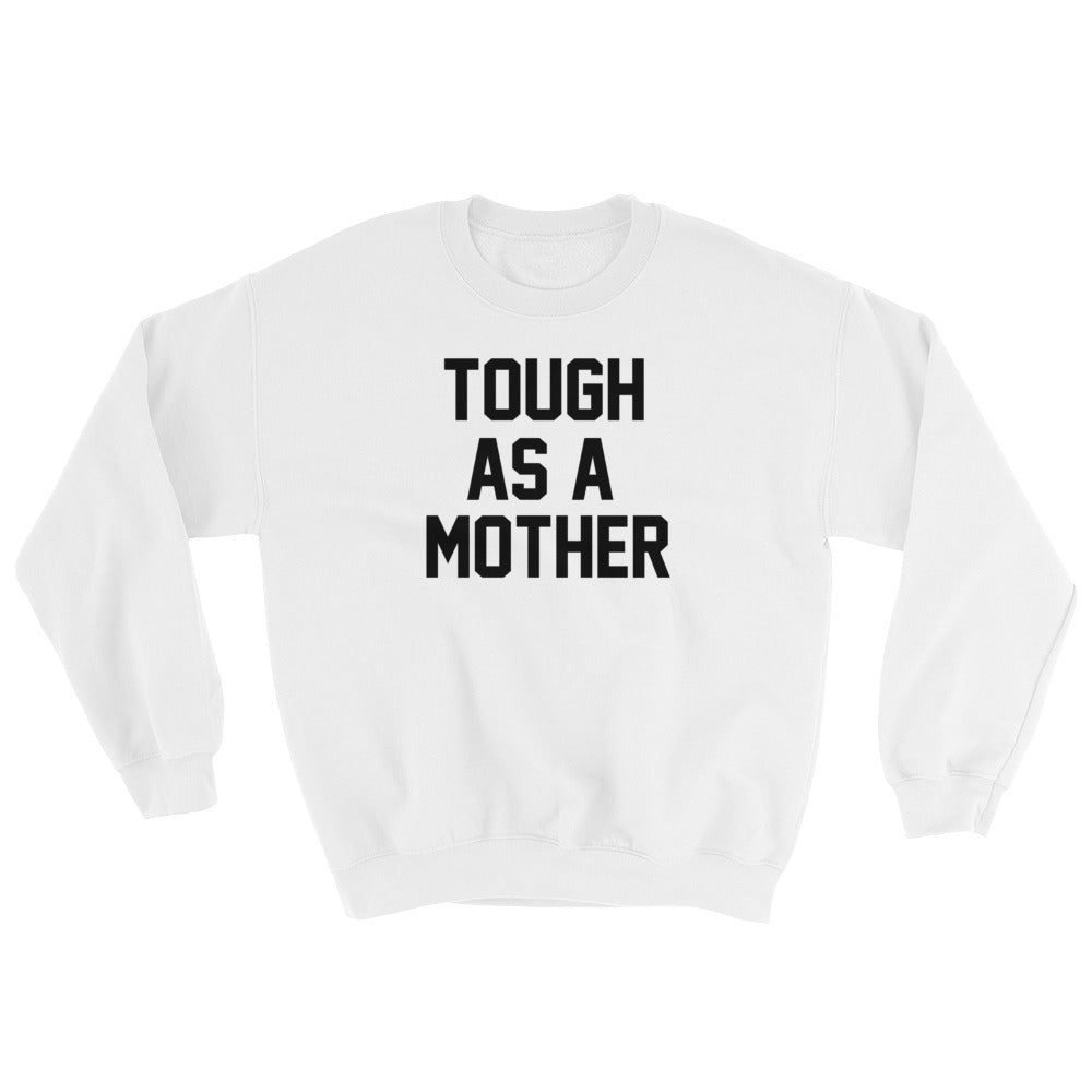 Tough As A Mother Unisex Sweatshirt