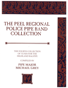 The Peel Regional Police Pipe Band Collection - Michael Grey's 4th Book of Music
