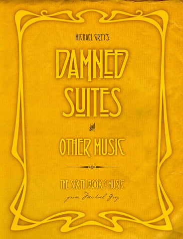 Damned Suites and Other Music - Michael Grey's 6th Book of Music