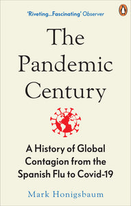 The Pandemic Century: A History of Global Contagion from the Spanish Flu to Covi