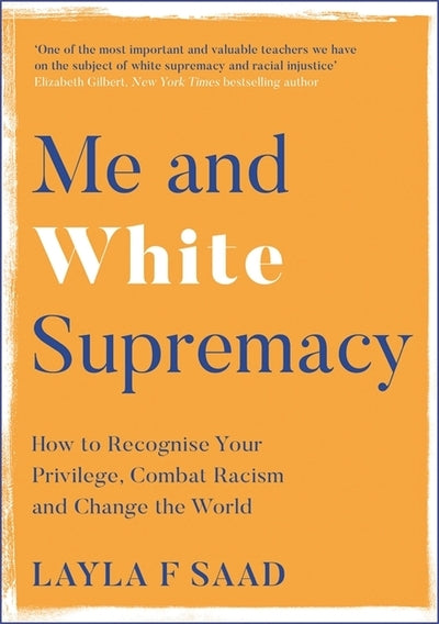 Me and White Supremacy: How to Recognise Your Privilege, Combat Racism and Chang