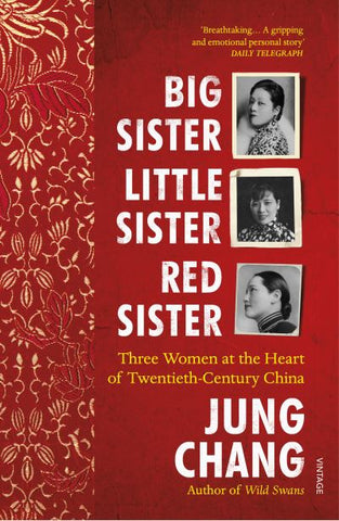 Big Sister, Little Sister, Red Sister: Three Women at the Heart of Twentieth-Cen