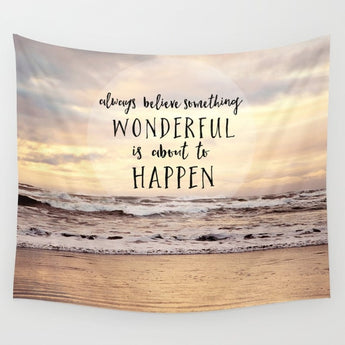 Always Believe Something Wonderful is about to happen Hanging Cloth - Tapestry Shopping