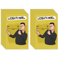 """Listen to Nigel"" poster x 10"