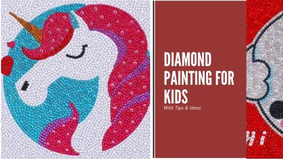 Diamond Painting For Kids– Tips & Ideas