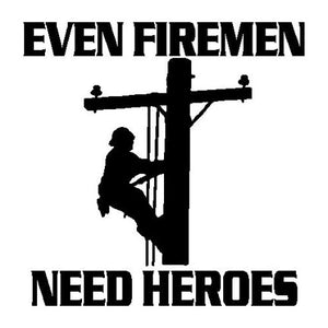 Even Firemen need Heroes Lineman Decal