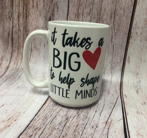 It Takes a Big Heart to Shape Little Minds 15 oz. Coffee Mug