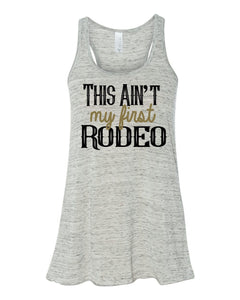 This Ain't My First Rodeo Flowy Tank Top Women's Flowy Tank Country Concert Tank