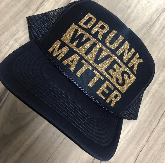 Drunk Wives Matter Trucker Hat