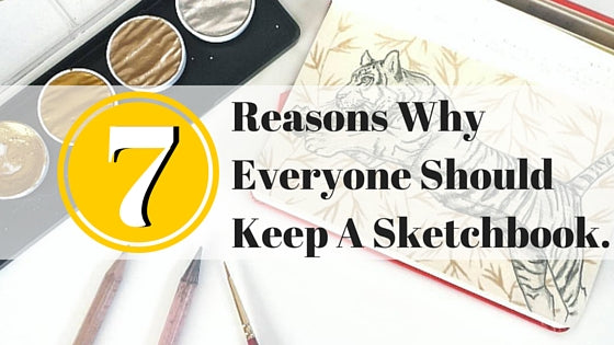7 Reasons Everyone Should Keep A Sketchbook.