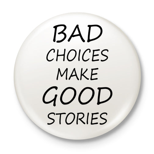 Bad Choices, Good Stories Button Badge
