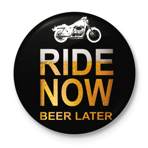 Ride Now Beer Later Button Badge