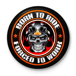 Born To Ride Forced To Work Button Badge