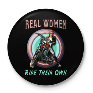 Real Women Ride their Own Button Badge