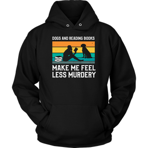Dogs and Reading Books Make Me Less Murdery Hoodie