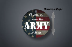 Christmas Is Where The Army Sends Us Christmas Ornament