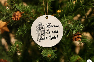 Bernie It's Cold Outside Christmas Ornament
