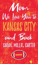 Load image into Gallery viewer, Mom We Love You To Kansas City And Back Wood Sport Sign -Includes FREE personalization