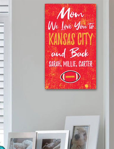 Mom We Love You To Kansas City And Back Wood Sport Sign -Includes FREE personalization