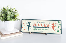 Load image into Gallery viewer, Who Needs Judges Dance Mom Wood Mother's Day Sign