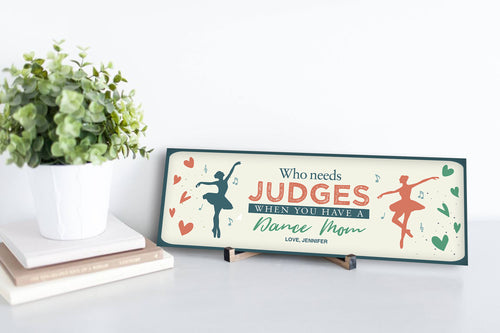 Who Needs Judges Dance Mom Wood Mother's Day Sign