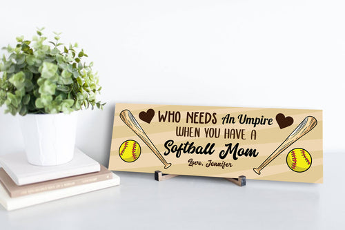Who Needs An Umpire Softball Mom Wood Mother's Day Sign