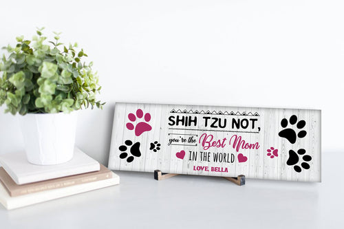 Personalized Shih Tzu Not Wood Mother's Day Sign
