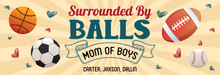 Load image into Gallery viewer, Surrounded By Balls Mother's Day Sign